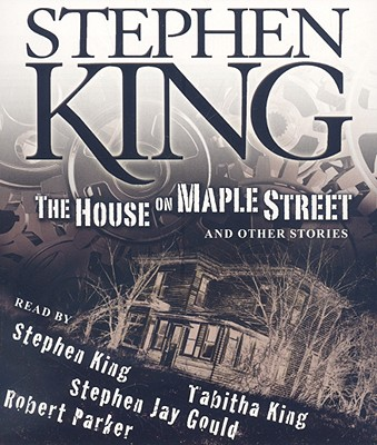 [CD] The House on Maple Street By King, Stephen/ King, Tabitha (NRT)/ Gould, Stephen Jay (NRT)/ Parker, Robert (NRT)